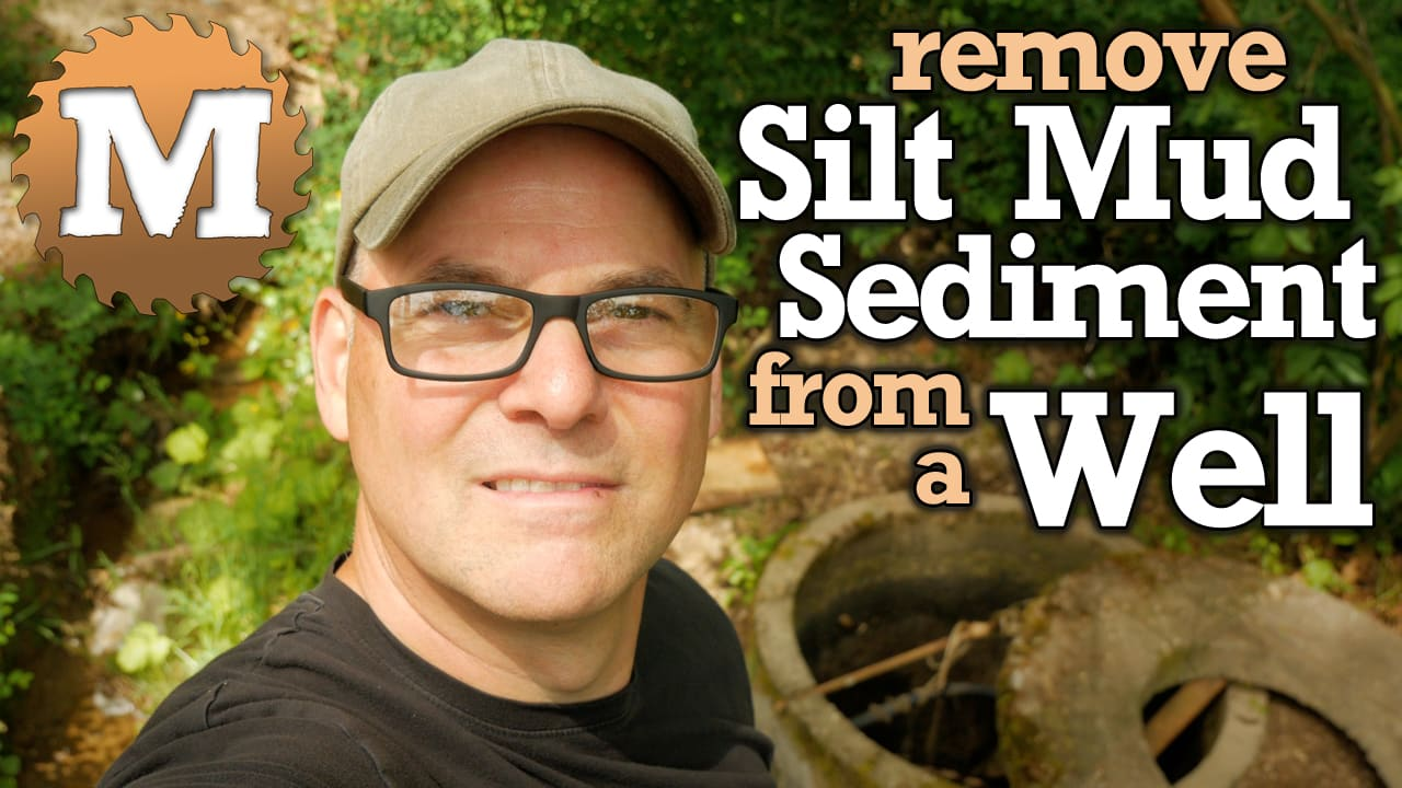 MAN about TOOLS - Remove Silt Mud Sediment from a Well